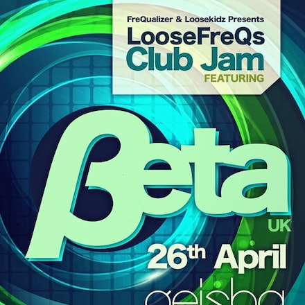 LooseFreQs Club Jam feat. Beta (UK), Geisha, 26 April 2013 - Calling all party people....It's that time again. After a monstrous Club Jam with the heavyweights...